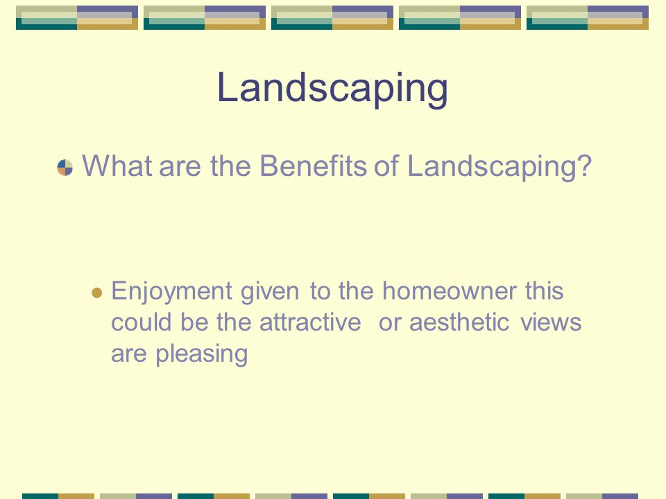Landscaping What are the Benefits of Landscaping