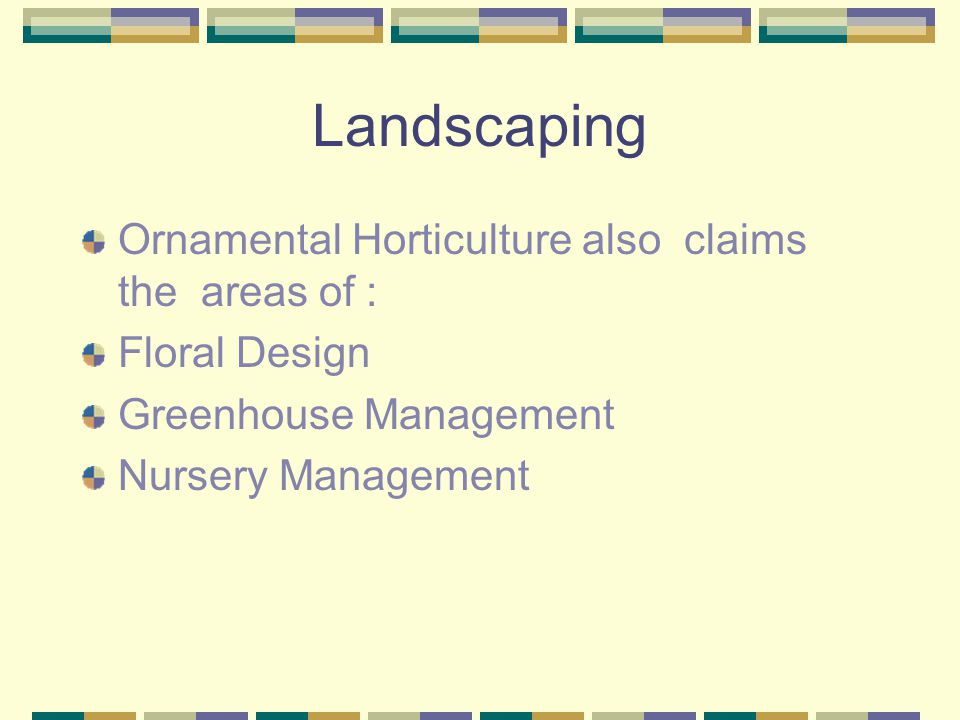 Landscaping Ornamental Horticulture also claims the areas of :
