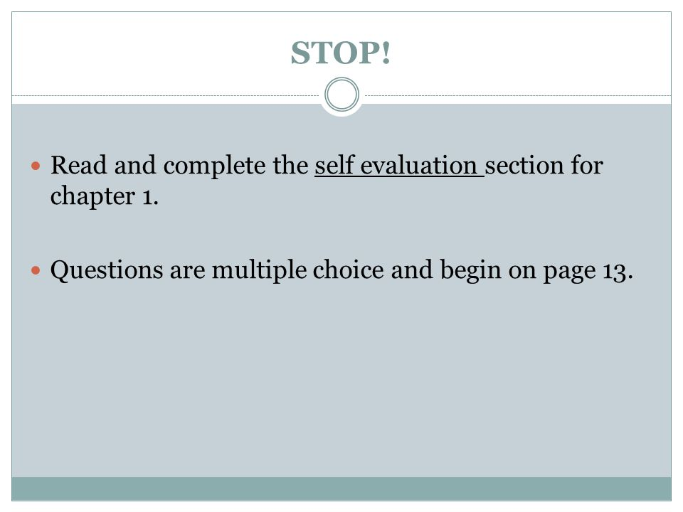 STOP! Read and complete the self evaluation section for chapter 1.
