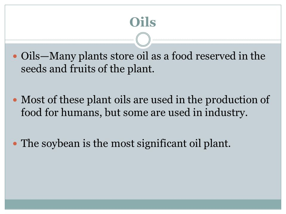 Oils Oils—Many plants store oil as a food reserved in the seeds and fruits of the plant.