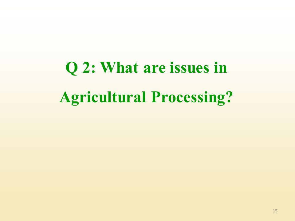 Q 2: What are issues in Agricultural Processing