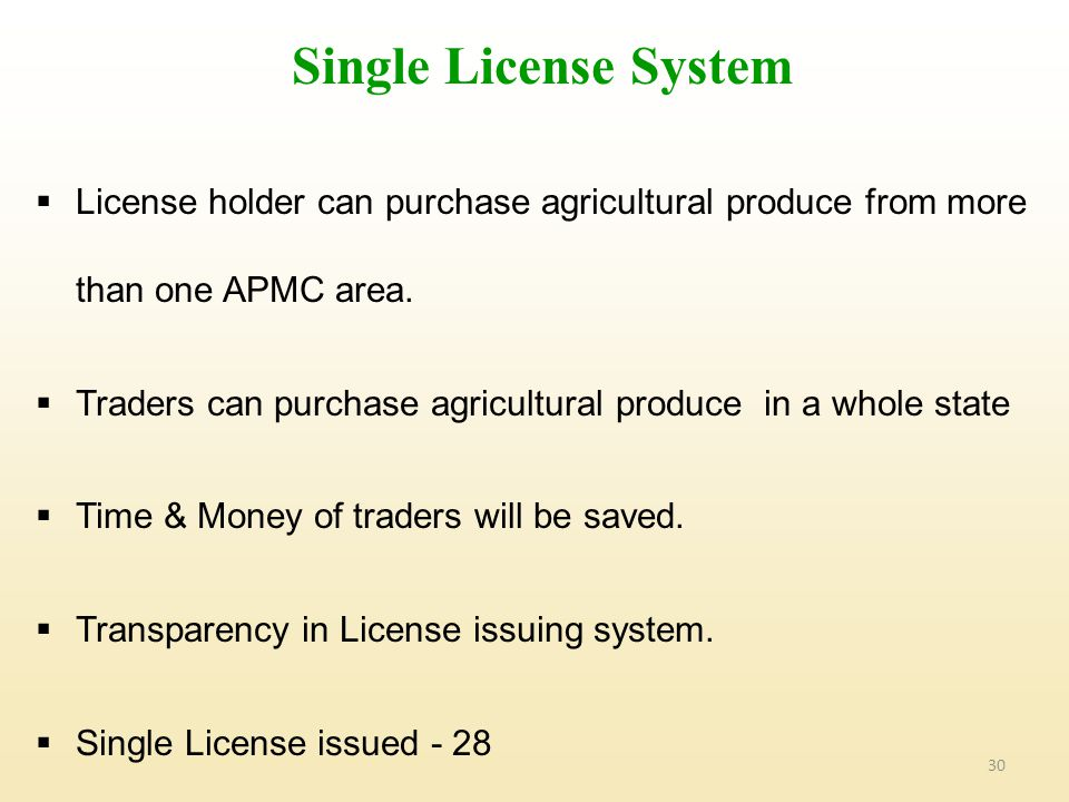 Single License System License holder can purchase agricultural produce from more than one APMC area.
