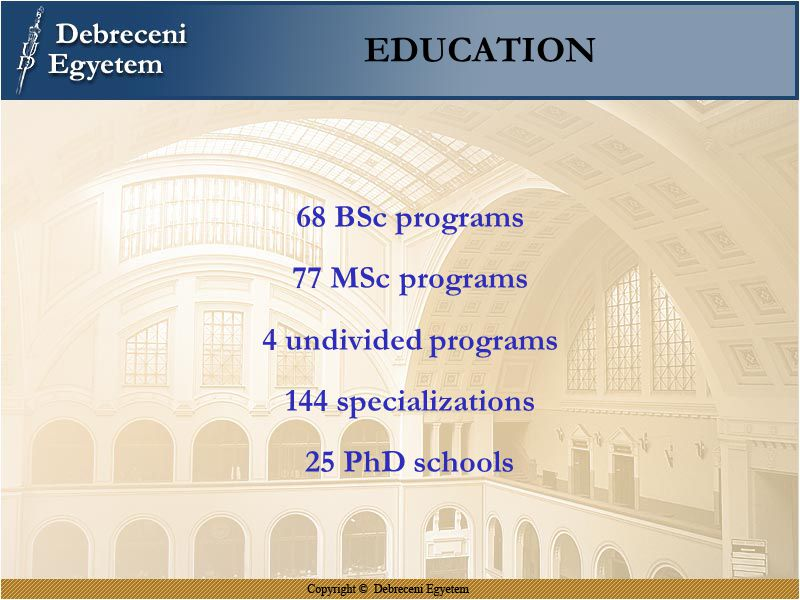 EDUCATION 68 BSc programs 77 MSc programs 4 undivided programs