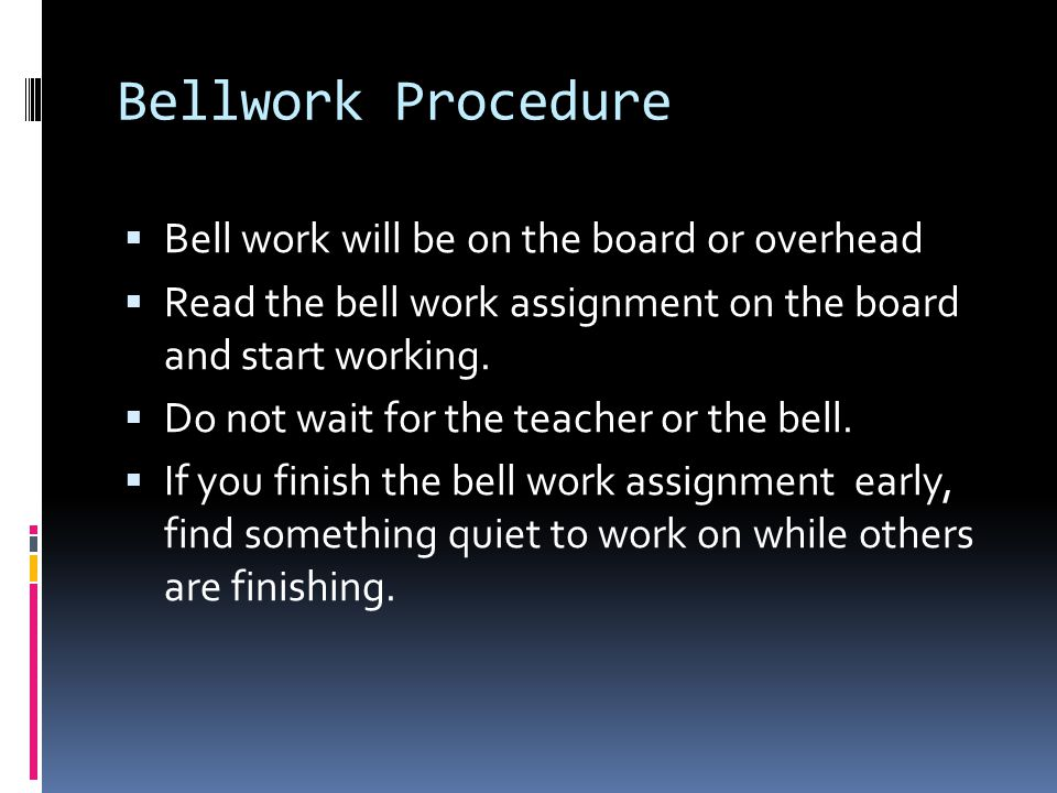 Bellwork Procedure Bell work will be on the board or overhead