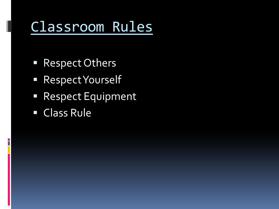 Classroom Rules Respect Others Respect Yourself Respect Equipment