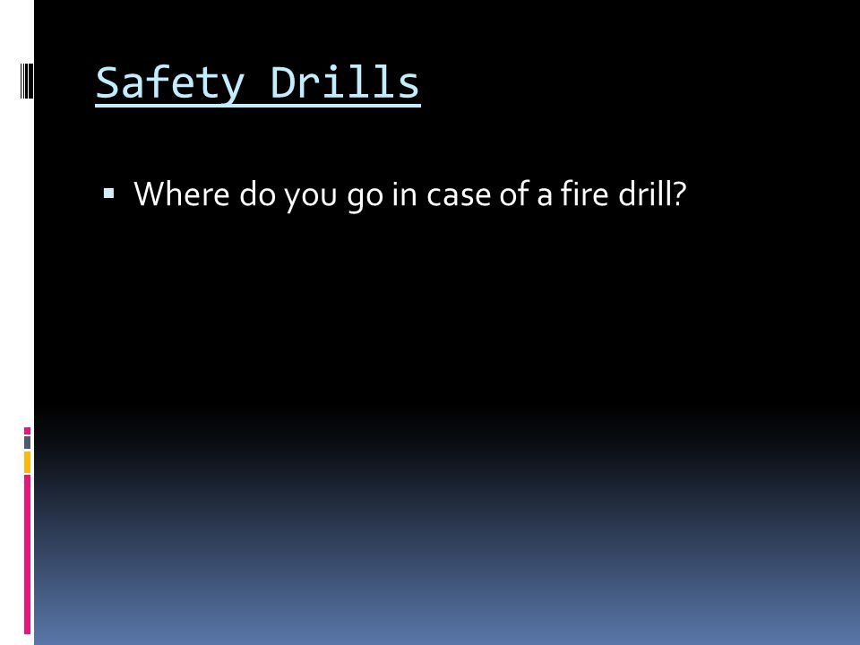 Safety Drills Where do you go in case of a fire drill
