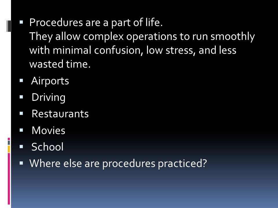 Procedures are a part of life