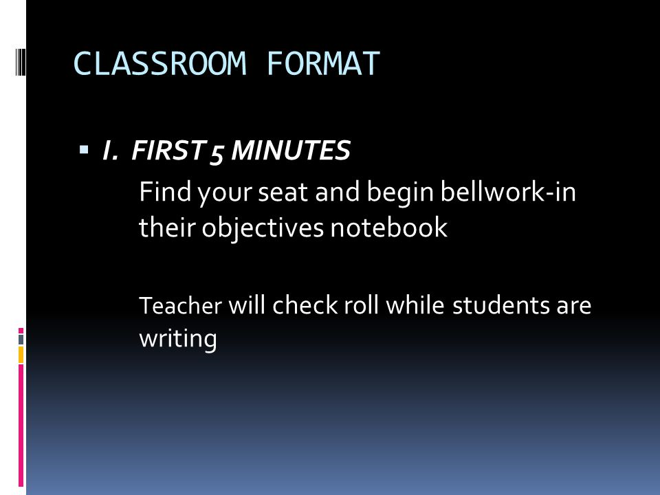 CLASSROOM FORMAT I. FIRST 5 MINUTES