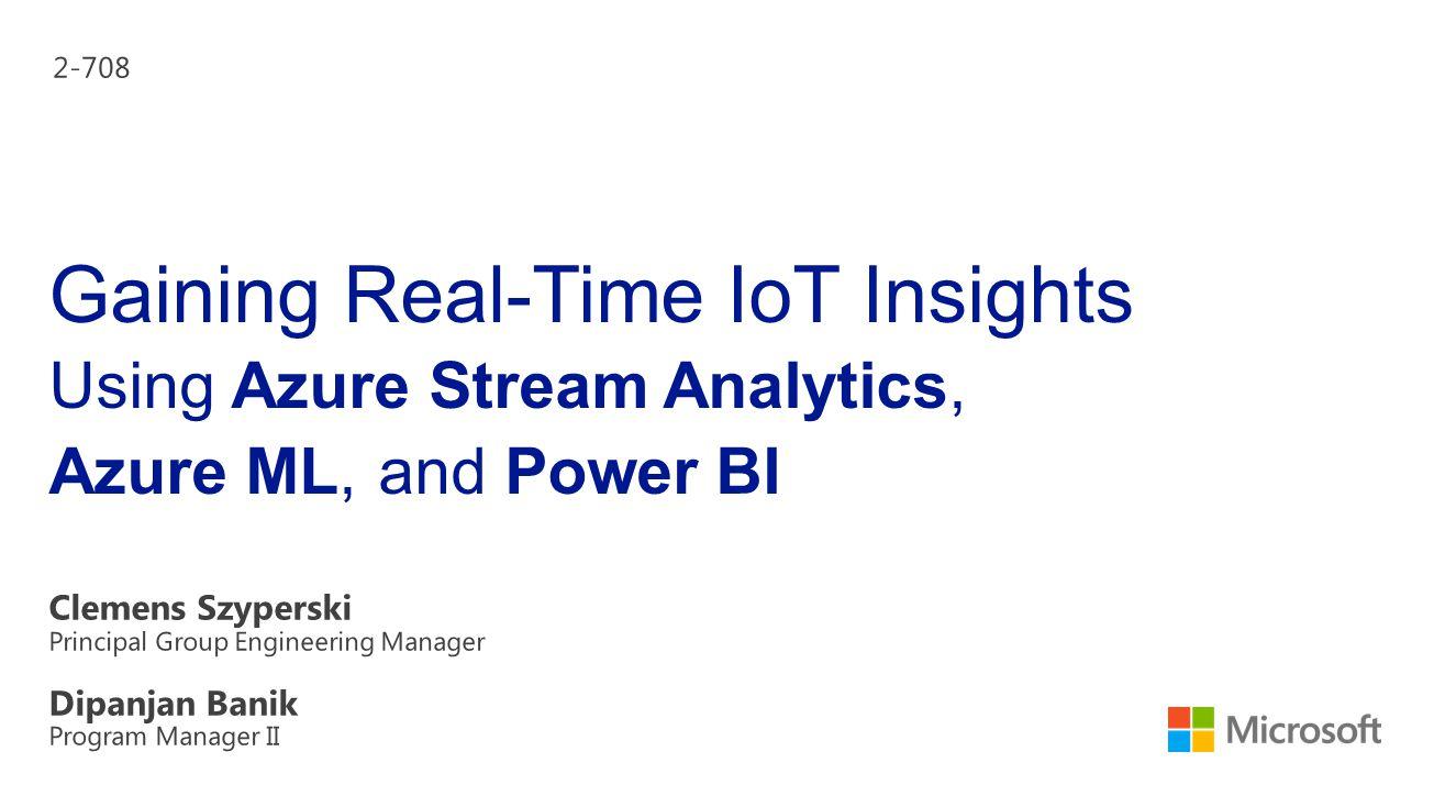 4/15/2017 2-708. Gaining Real-Time IoT Insights Using Azure Stream Analytics, Azure ML, and Power BI.
