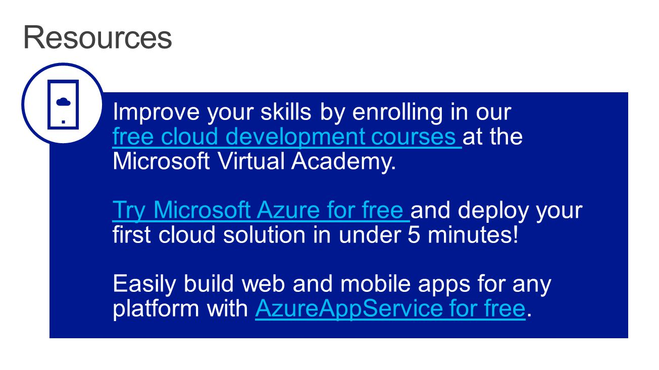 Resources Improve your skills by enrolling in our free cloud development courses at the Microsoft Virtual Academy.
