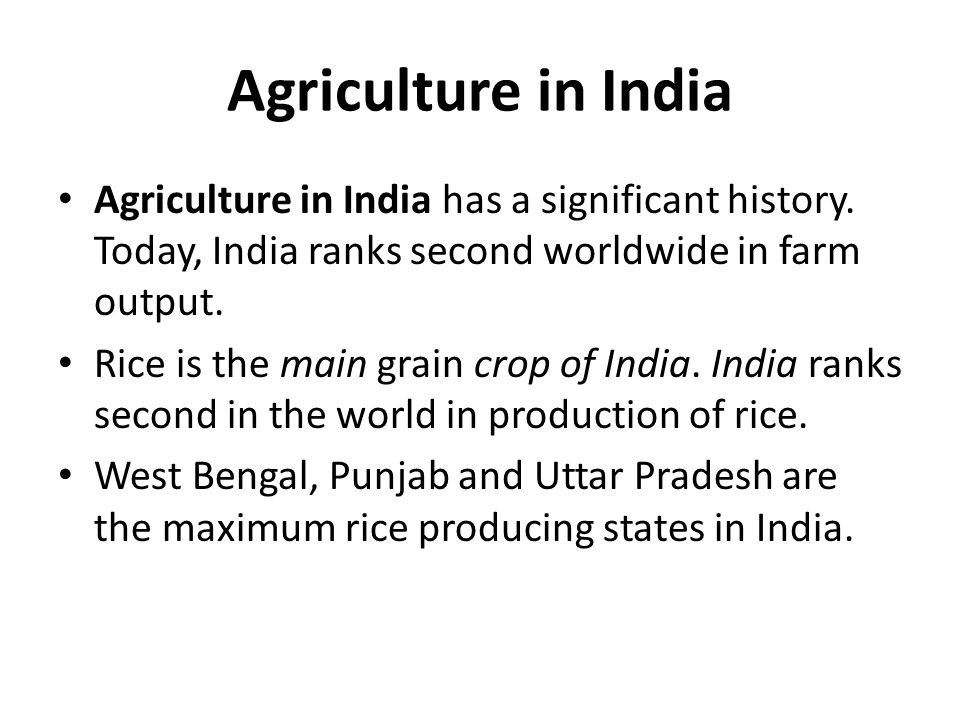 Agriculture in India Agriculture in India has a significant history. Today, India ranks second worldwide in farm output.
