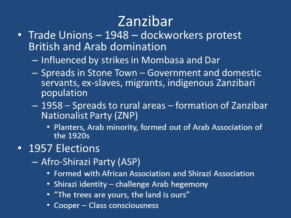 Zanzibar Trade Unions – 1948 – dockworkers protest British and Arab domination. Influenced by strikes in Mombasa and Dar.