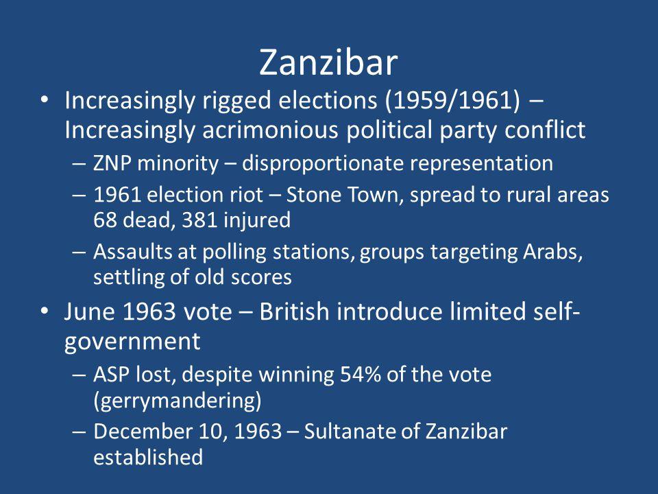 Zanzibar Increasingly rigged elections (1959/1961) – Increasingly acrimonious political party conflict.