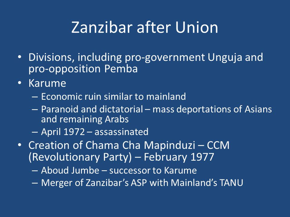 Zanzibar after Union Divisions, including pro-government Unguja and pro-opposition Pemba. Karume. Economic ruin similar to mainland.