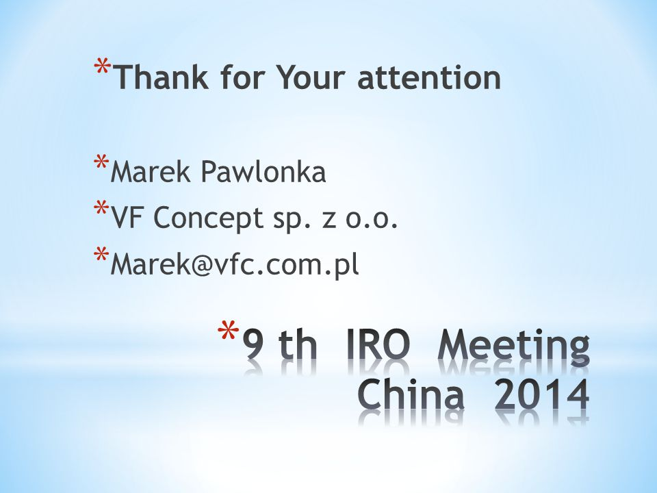 9 th IRO Meeting China 2014 Thank for Your attention Marek Pawlonka