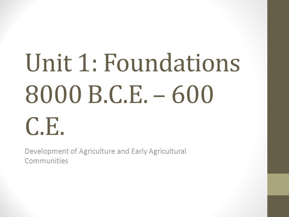 Unit 1: Foundations 8000 B.C.E. – 600 C.E.