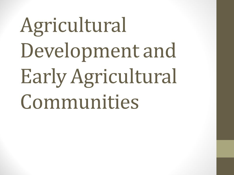 Agricultural Development and Early Agricultural Communities
