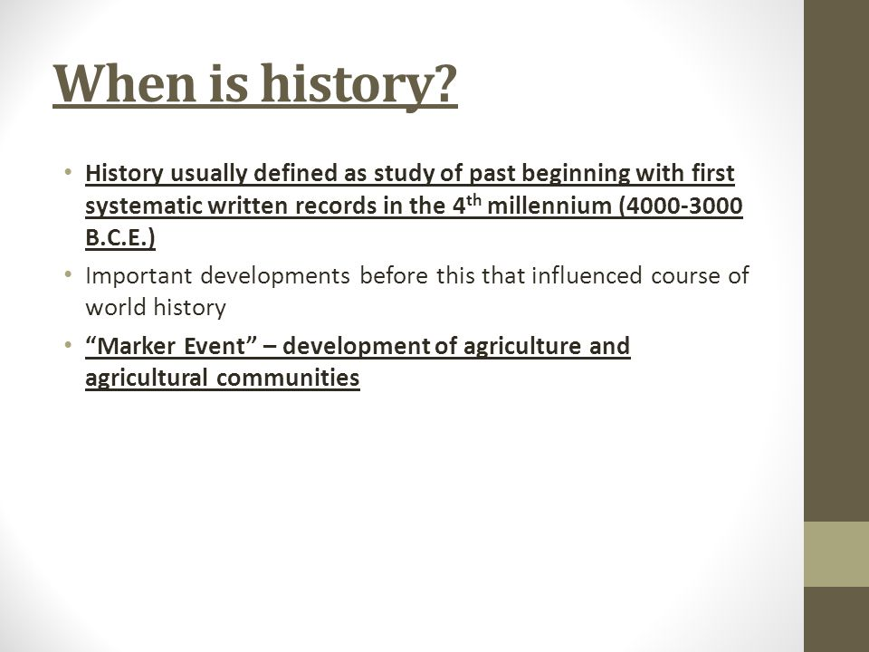 When is history History usually defined as study of past beginning with first systematic written records in the 4th millennium (4000-3000 B.C.E.)