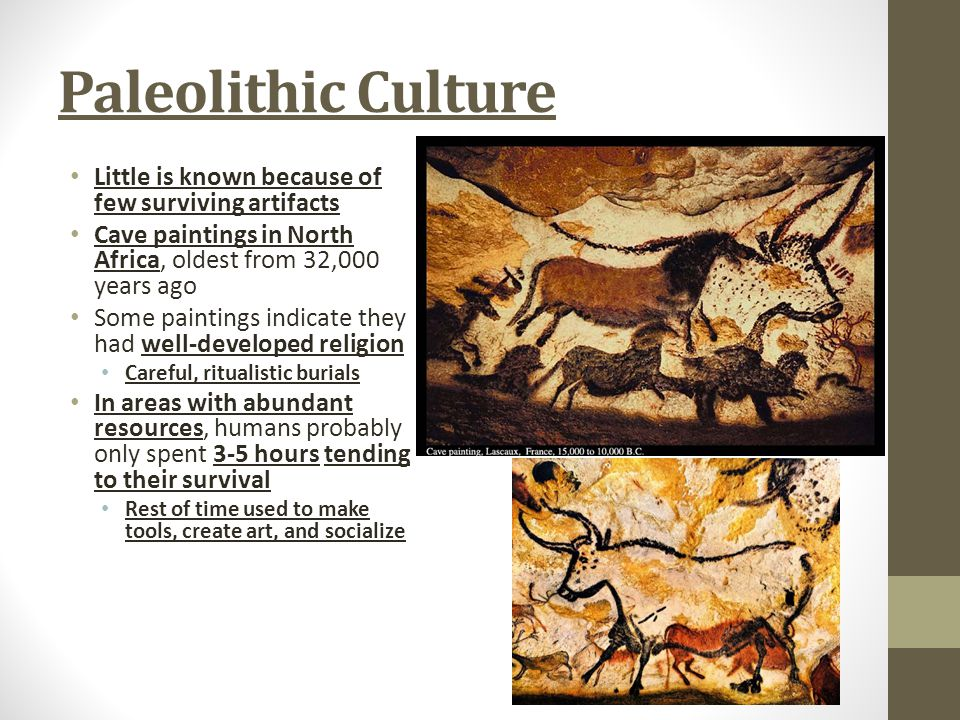 Paleolithic Culture Little is known because of few surviving artifacts