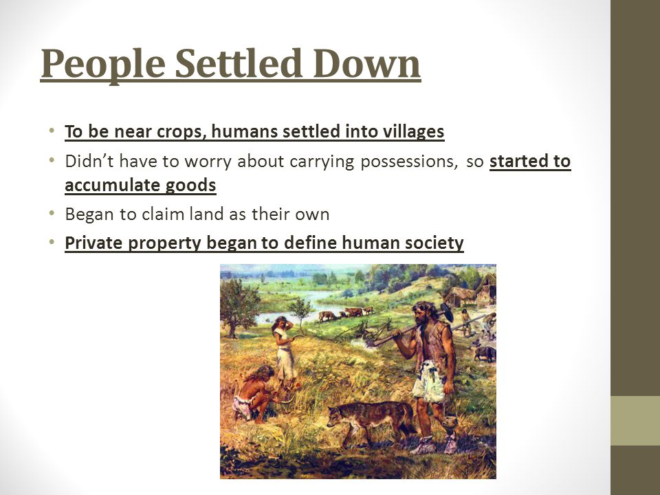 People Settled Down To be near crops, humans settled into villages
