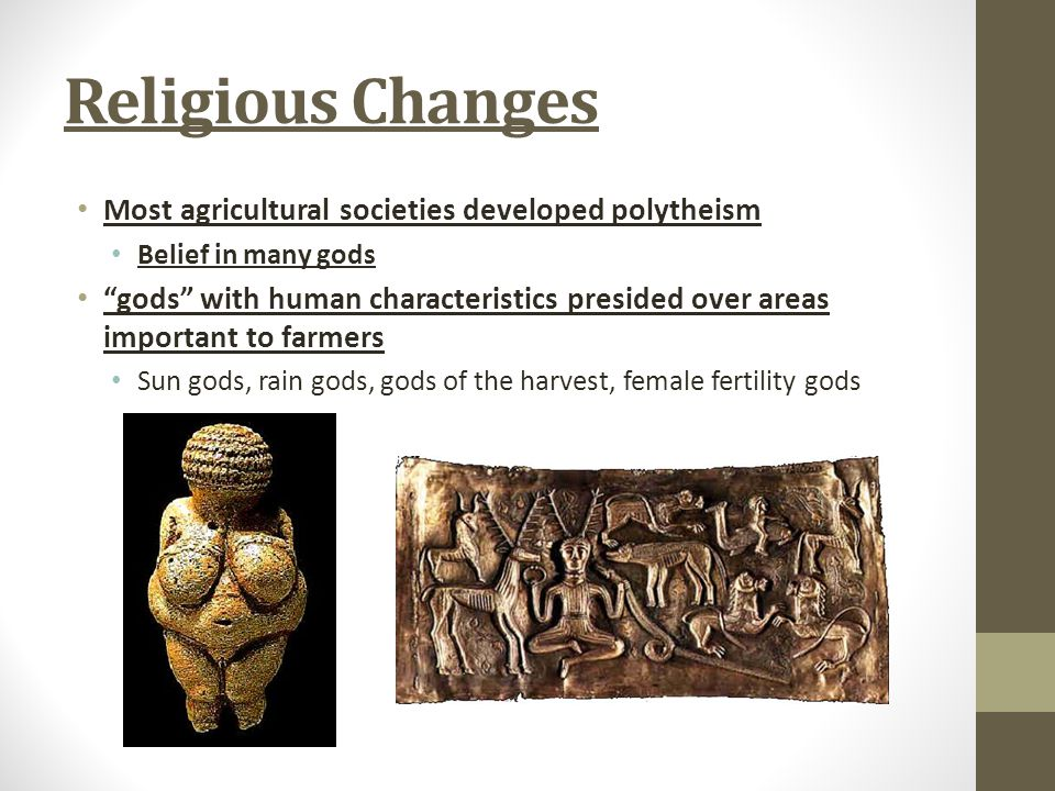 Religious Changes Most agricultural societies developed polytheism