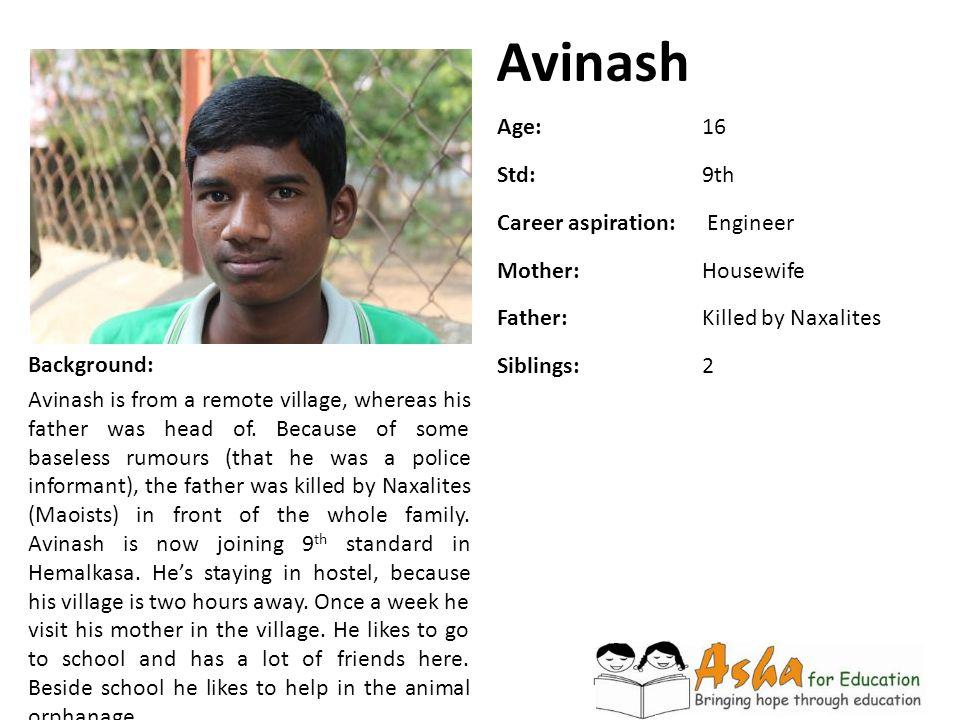 Avinash Age: 16 Std: 9th Career aspiration: Engineer Mother: Housewife