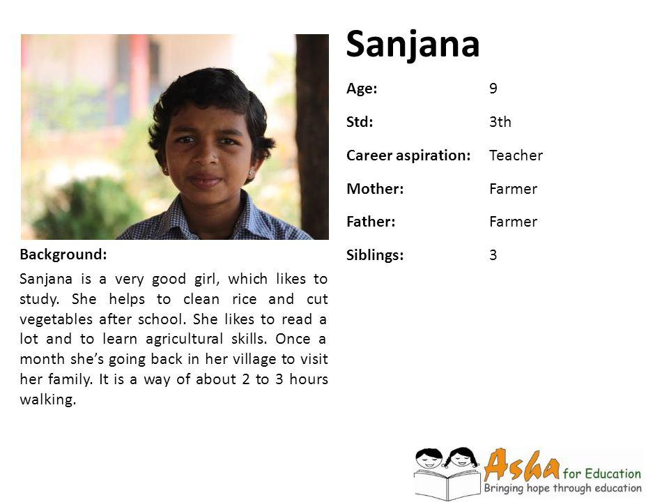 Sanjana Age: 9 Std: 3th Career aspiration: Teacher Mother: Farmer
