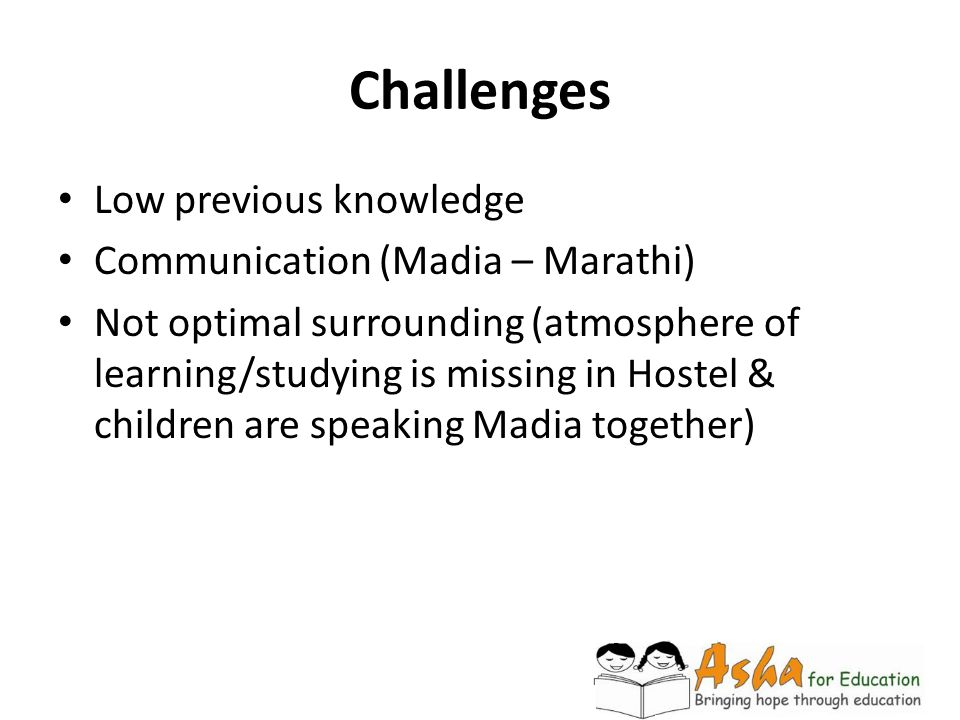 Challenges Low previous knowledge Communication (Madia – Marathi)