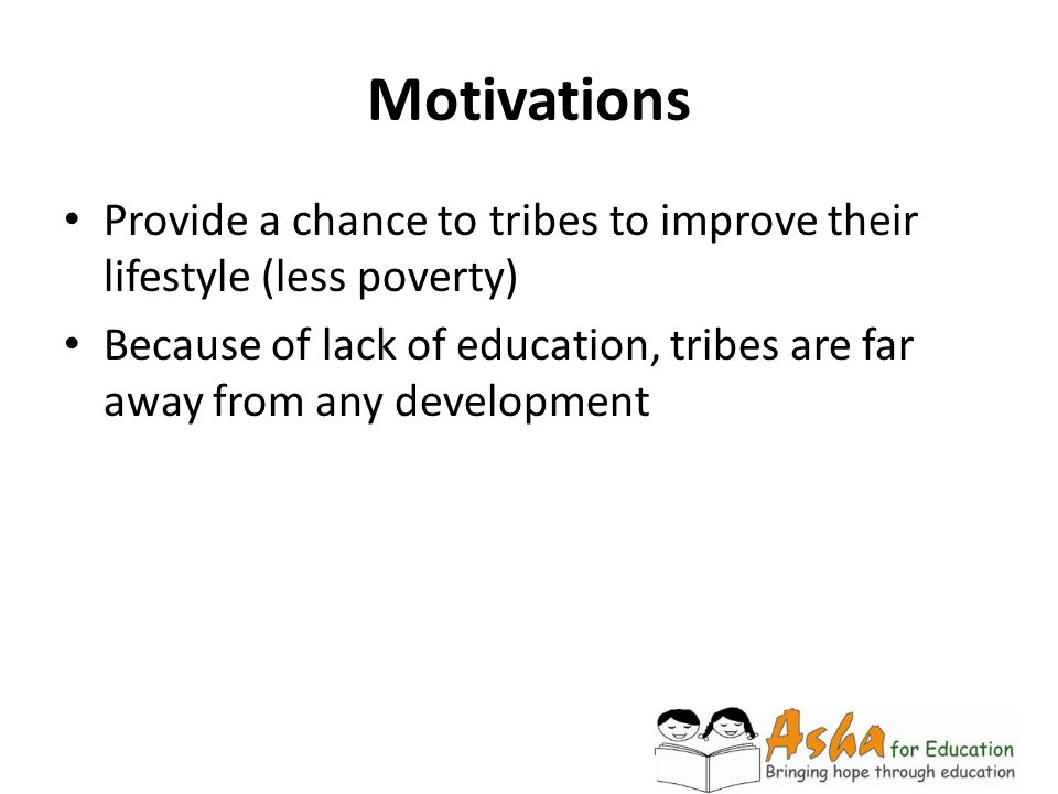 Motivations Provide a chance to tribes to improve their lifestyle (less poverty)