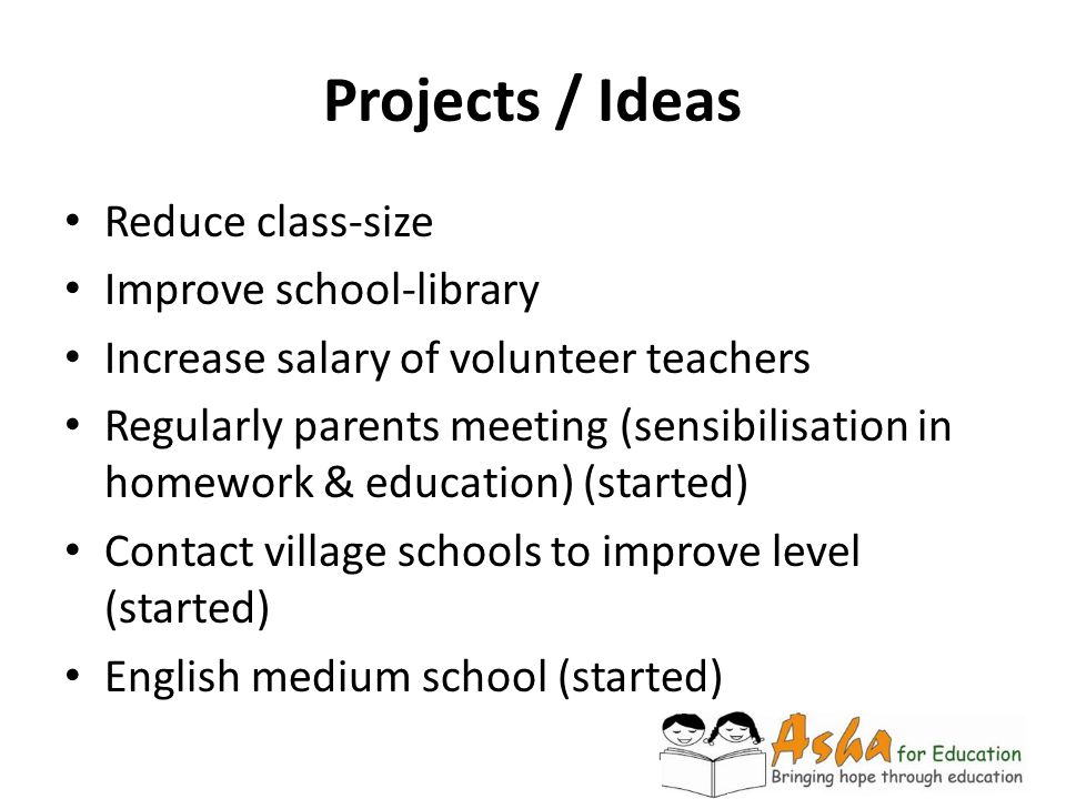Projects / Ideas Reduce class-size Improve school-library