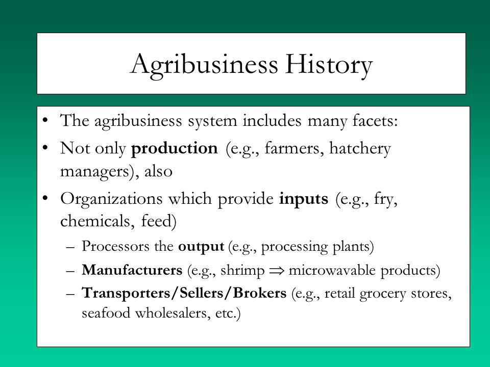 Agribusiness History The agribusiness system includes many facets: