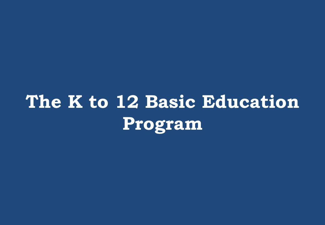 The K to 12 Basic Education Program