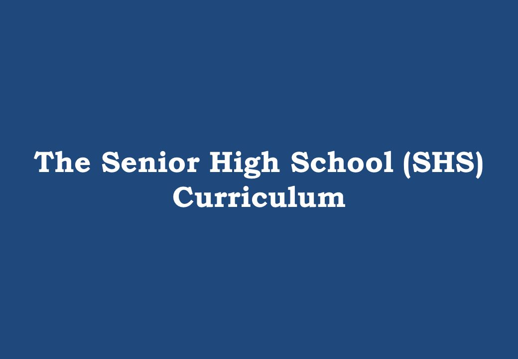 The Senior High School (SHS) Curriculum