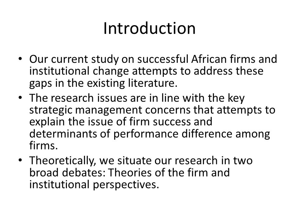Introduction Our current study on successful African firms and institutional change attempts to address these gaps in the existing literature.