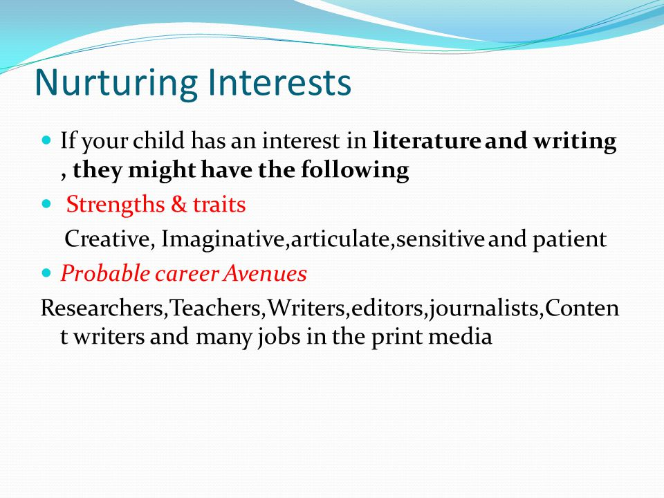 Nurturing Interests If your child has an interest in literature and writing , they might have the following.