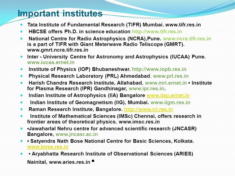Important institutes Tata Institute of Fundamental Research (TIFR) Mumbai. www.tifr.res.in.