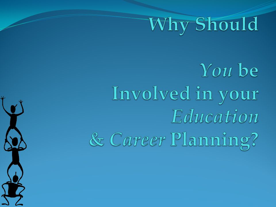 Why Should You be Involved in your Education & Career Planning