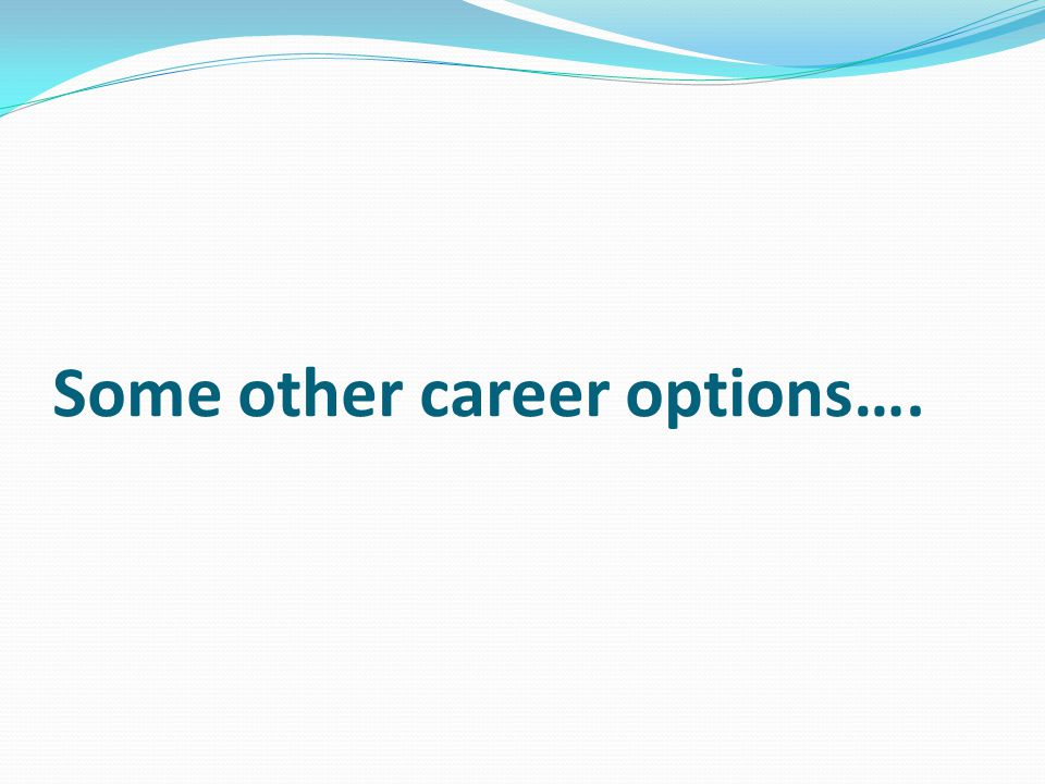 Some other career options….
