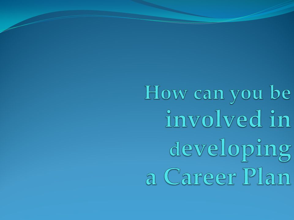 How can you be involved in developing a Career Plan