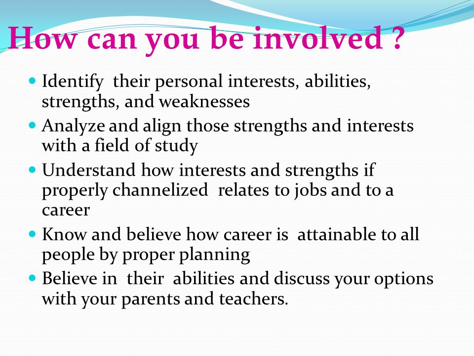 How can you be involved Identify their personal interests, abilities, strengths, and weaknesses.