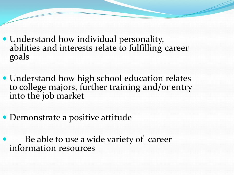 Understand how individual personality, abilities and interests relate to fulfilling career goals