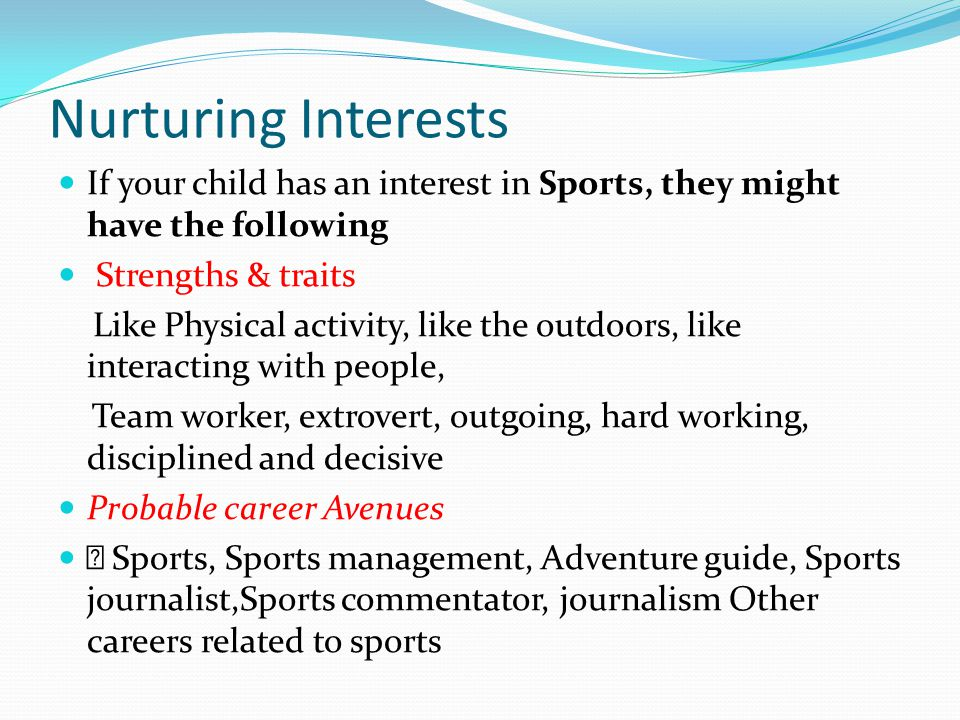 Nurturing Interests If your child has an interest in Sports, they might have the following. Strengths & traits.
