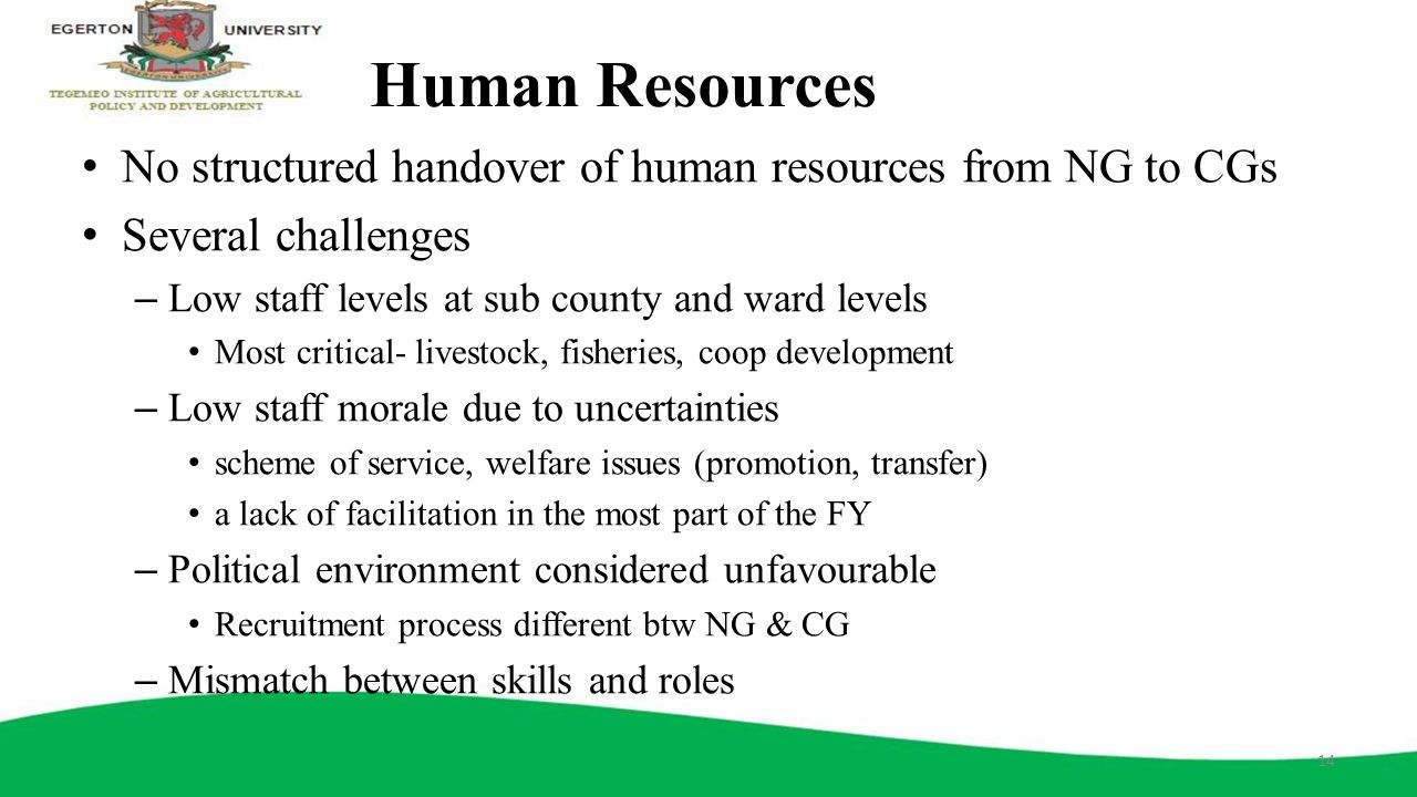 Human Resources No structured handover of human resources from NG to CGs. Several challenges. Low staff levels at sub county and ward levels.