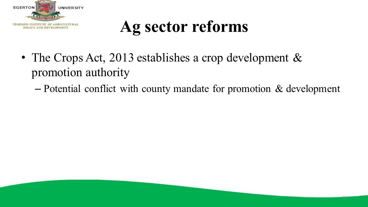 Ag sector reforms The Crops Act, 2013 establishes a crop development & promotion authority.