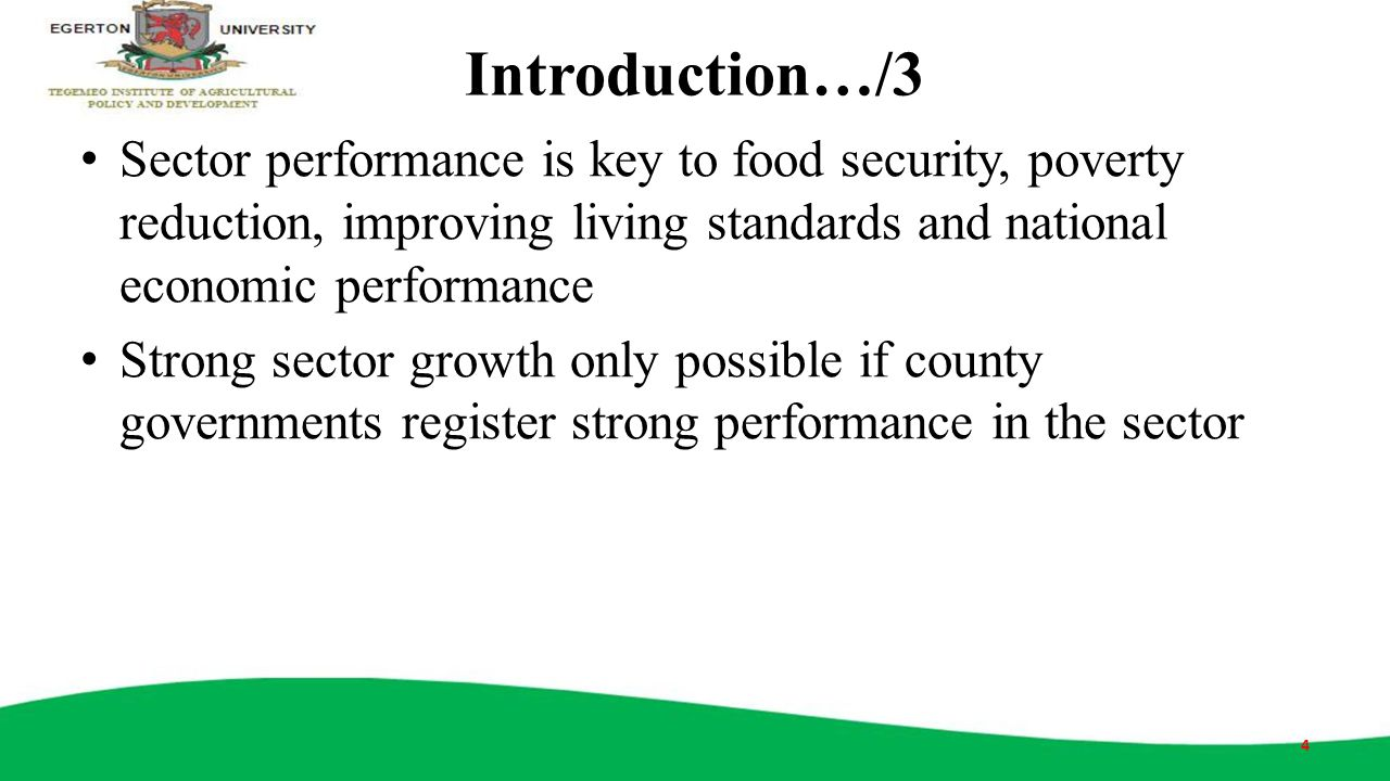 Introduction…/3 Sector performance is key to food security, poverty reduction, improving living standards and national economic performance.
