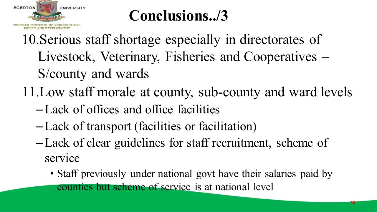 Conclusions../3 Serious staff shortage especially in directorates of Livestock, Veterinary, Fisheries and Cooperatives – S/county and wards.