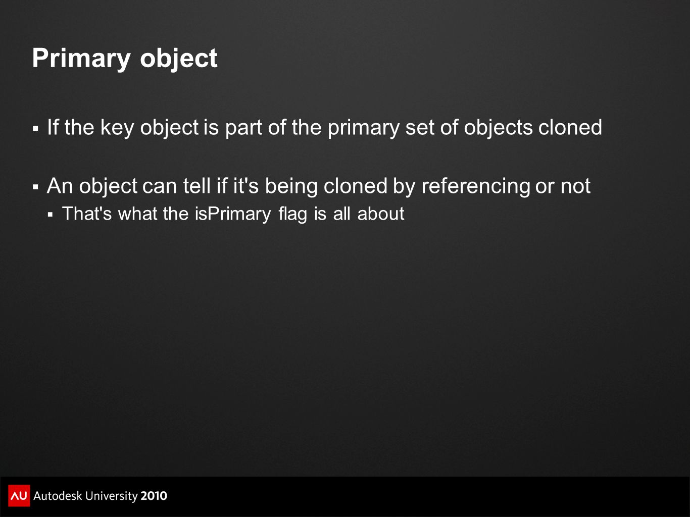 Primary object If the key object is part of the primary set of objects cloned. An object can tell if it s being cloned by referencing or not.
