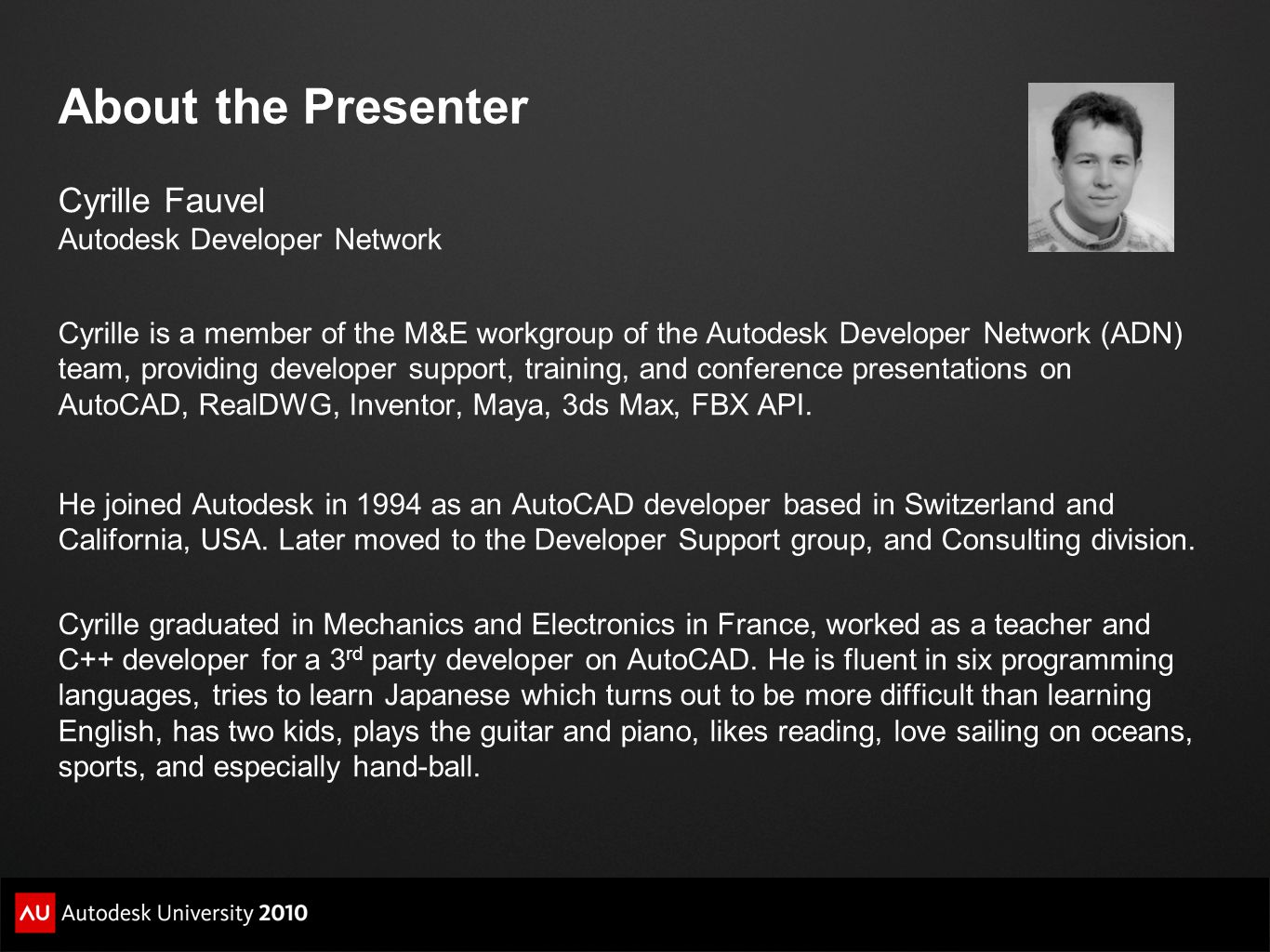 About the Presenter Cyrille Fauvel Autodesk Developer Network