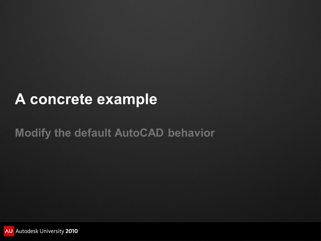 A concrete example Modify the default AutoCAD behavior