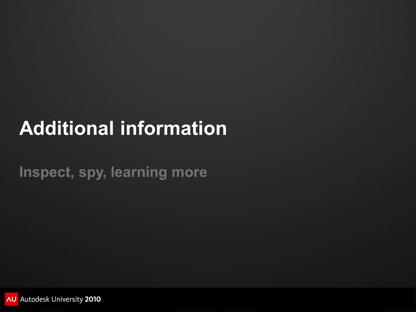 Additional information Inspect, spy, learning more